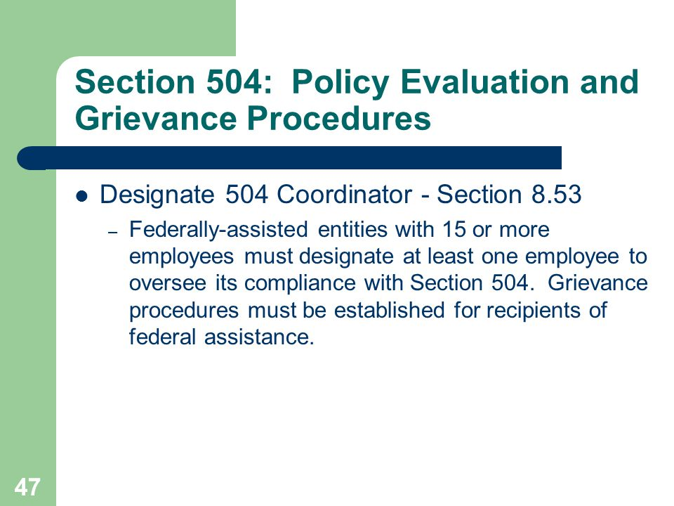 Section 504: Policy Evaluation and Grievance Procedures Designate 504 Coordinator - Section 8.53 – Federally-assisted entities with 15 or more employe