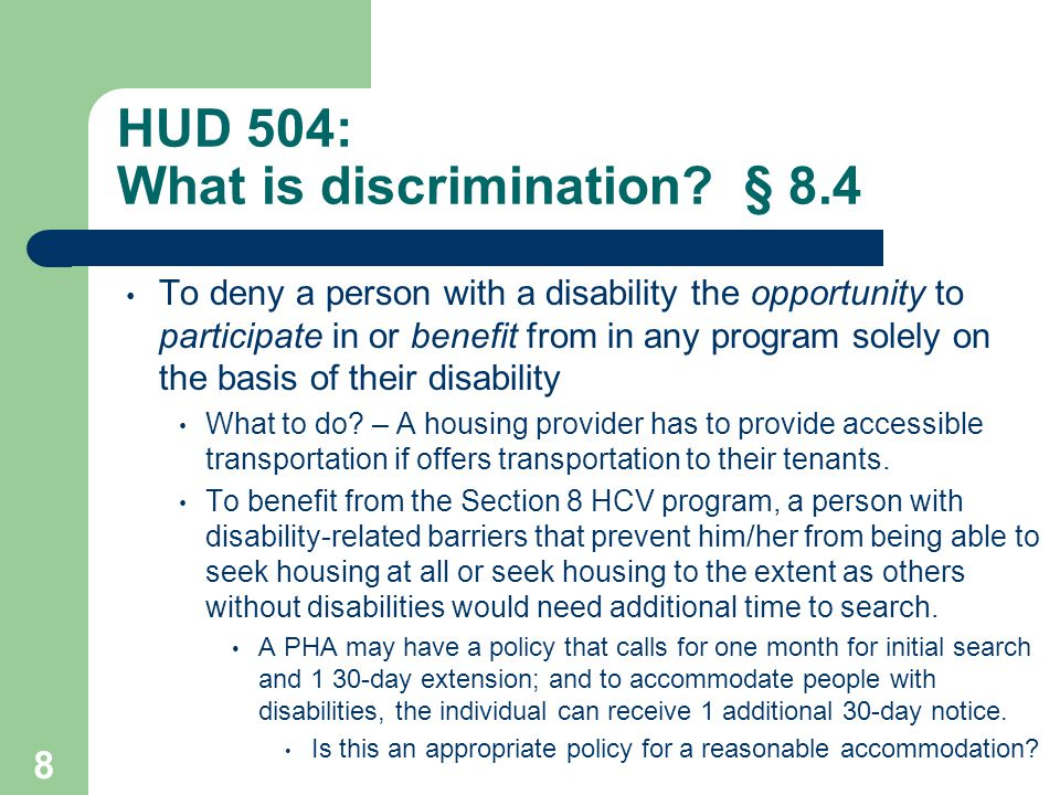 HUD 504: What is discrimination? § 8.4 To deny a person with a disability the opportunity to participate in or benefit from in any program solely on t