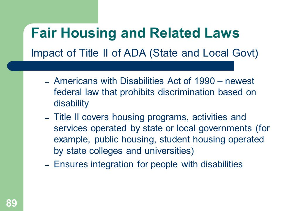 89 Impact of Title II of ADA (State and Local Govt) – Americans with Disabilities Act of 1990 – newest federal law that prohibits discrimination based