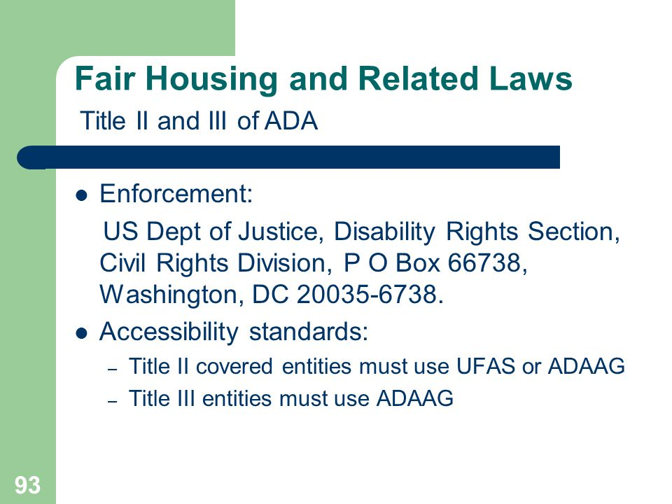 93 Enforcement: US Dept of Justice, Disability Rights Section, Civil Rights Division, P O Box 66738, Washington, DC 20035-6738. Accessibility standard