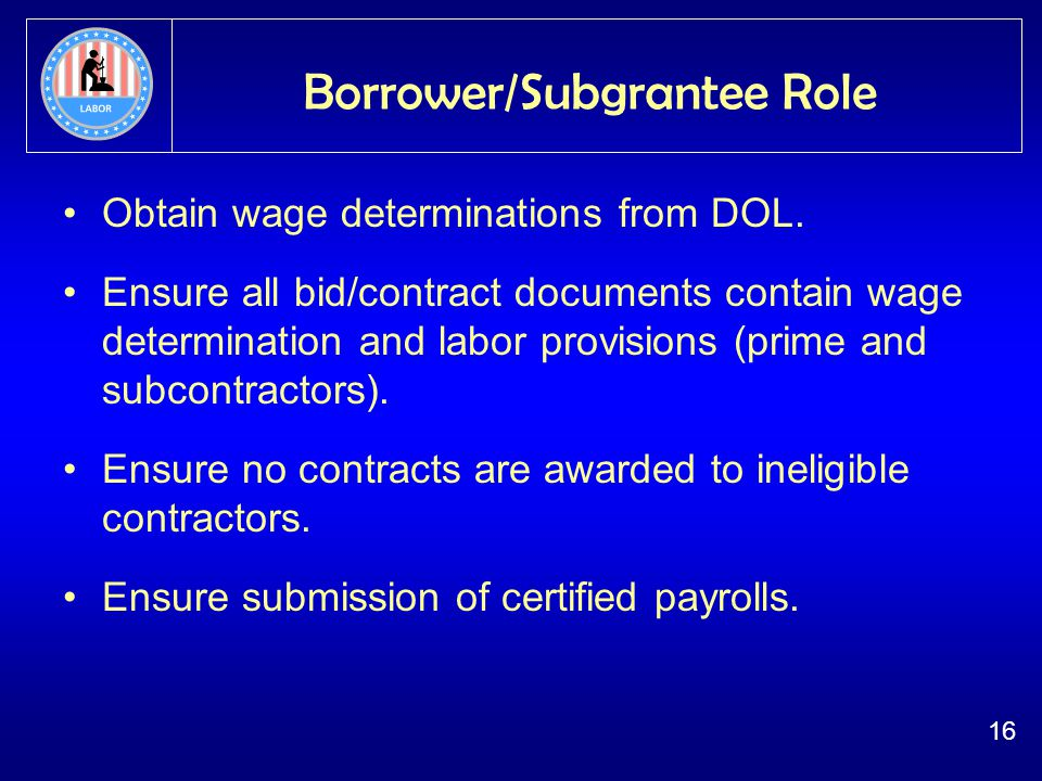 16 Borrower/Subgrantee Role Obtain wage determinations from DOL.