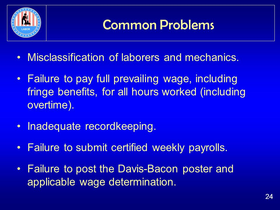 24 Common Problems Misclassification of laborers and mechanics.