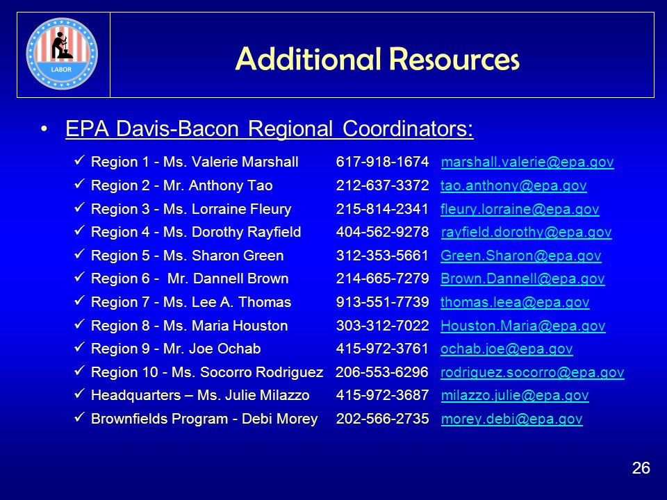 26 Additional Resources EPA Davis-Bacon Regional Coordinators: Region 1 - Ms.
