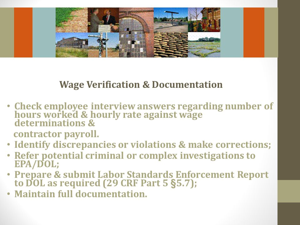 Wage Verification & Documentation Check employee interview answers regarding number of hours worked & hourly rate against wage determinations & contractor payroll.