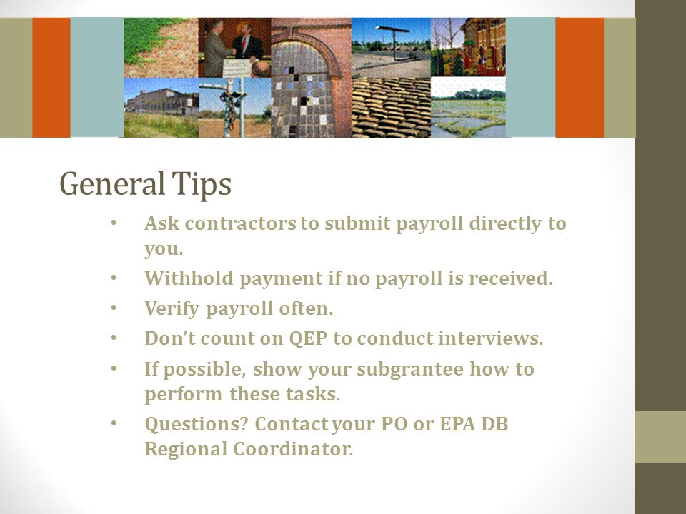 General Tips Ask contractors to submit payroll directly to you.