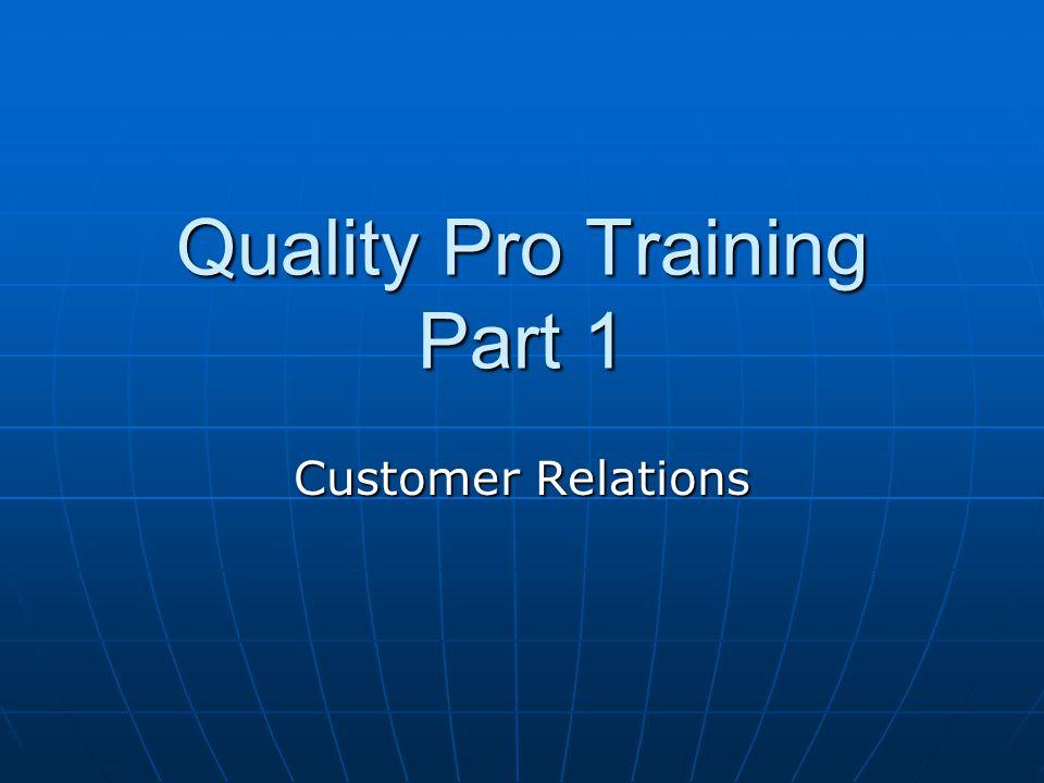 Quality Pro Training Part 1 Customer Relations