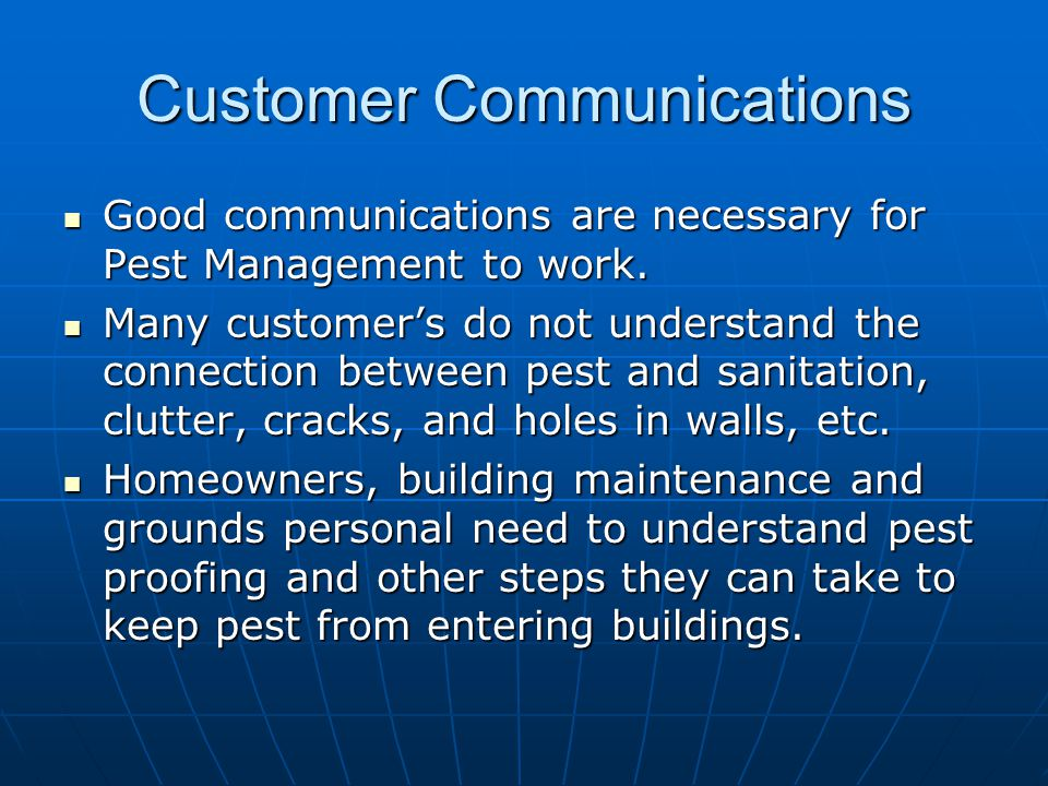 Customer Communications Good communications are necessary for Pest Management to work. Good communications are necessary for Pest Management to work.