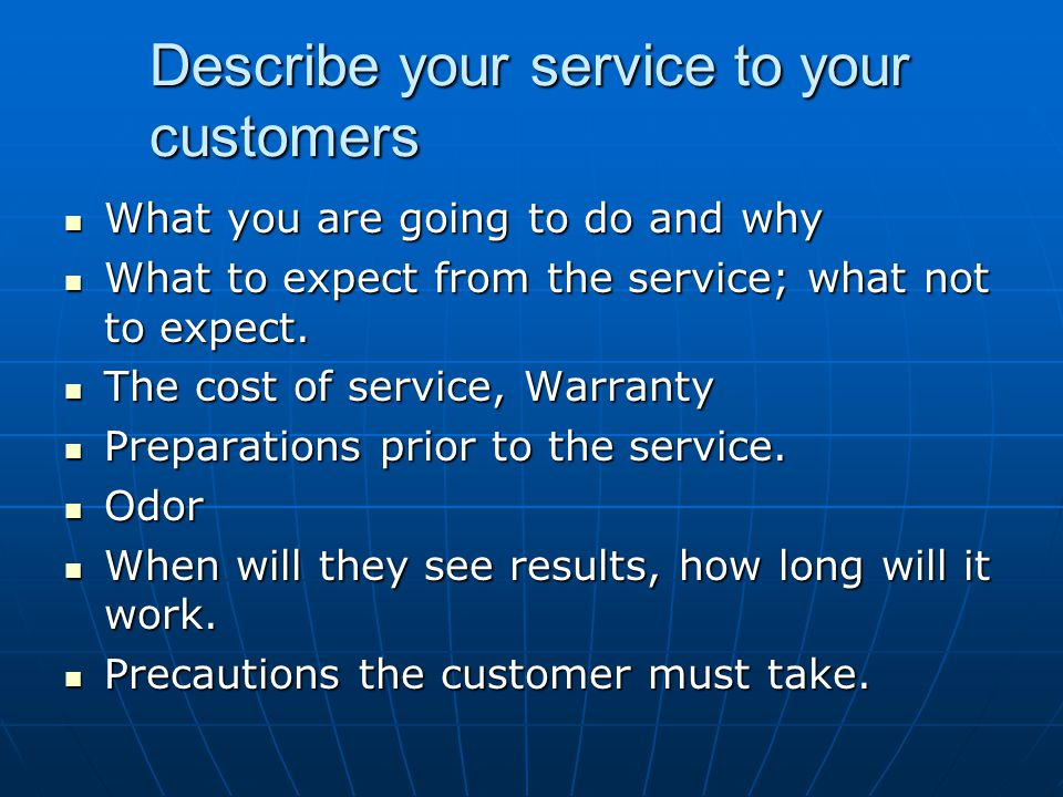 Describe your service to your customers What you are going to do and why What you are going to do and why What to expect from the service; what not to