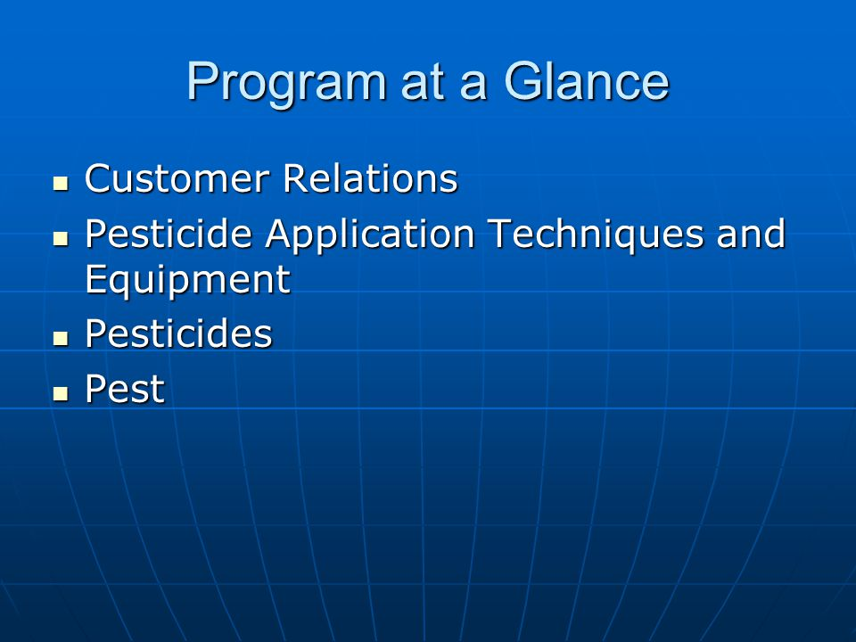 Program at a Glance Customer Relations Customer Relations Pesticide Application Techniques and Equipment Pesticide Application Techniques and Equipmen