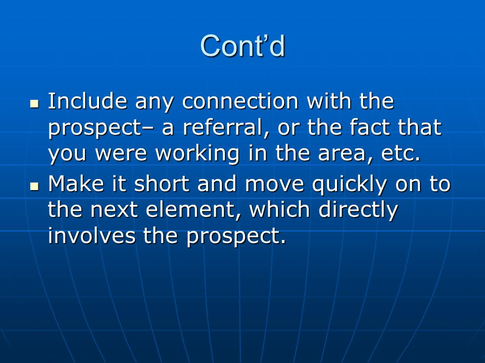 Contd Include any connection with the prospect– a referral, or the fact that you were working in the area, etc. Include any connection with the prospe
