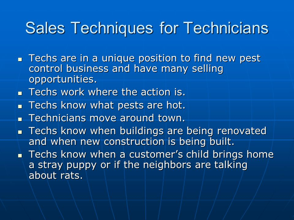 Sales Techniques for Technicians Techs are in a unique position to find new pest control business and have many selling opportunities. Techs are in a