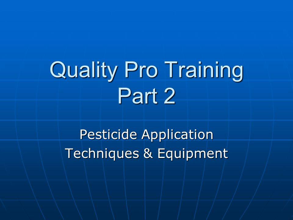 Quality Pro Training Part 2 Pesticide Application Techniques & Equipment