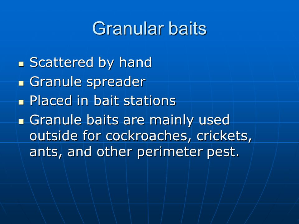 Granular baits Scattered by hand Scattered by hand Granule spreader Granule spreader Placed in bait stations Placed in bait stations Granule baits are