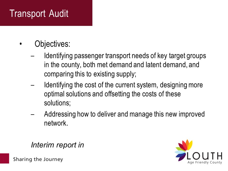 Objectives: –Identifying passenger transport needs of key target groups in the county, both met demand and latent demand, and comparing this to existing supply; –Identifying the cost of the current system, designing more optimal solutions and offsetting the costs of these solutions; –Addressing how to deliver and manage this new improved network.