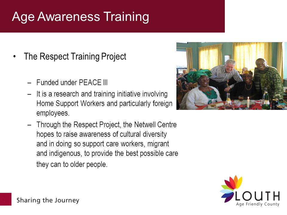 The Respect Training Project –Funded under PEACE lll –It is a research and training initiative involving Home Support Workers and particularly foreign employees.