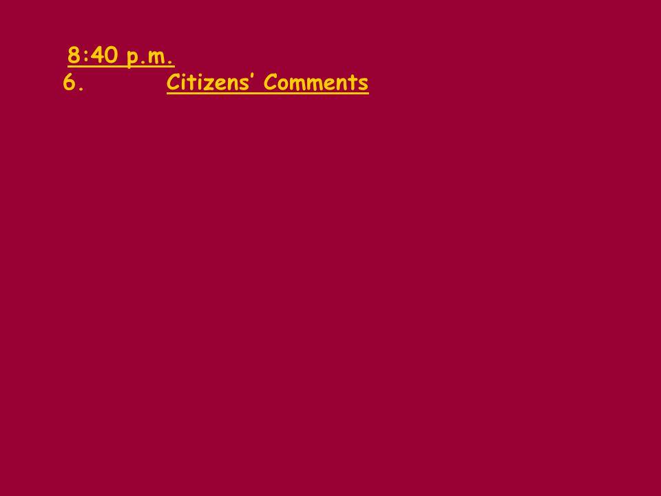 8:40 p.m. 6.Citizens Comments