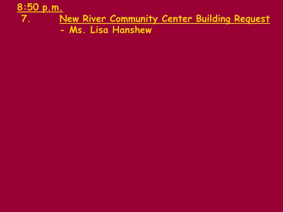 8:50 p.m. 7.New River Community Center Building Request - Ms. Lisa Hanshew