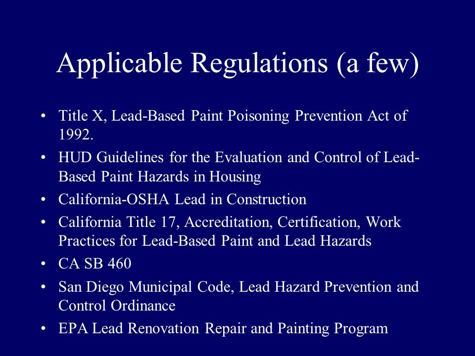 Applicable Regulations (a few) Title X, Lead-Based Paint Poisoning Prevention Act of 1992.