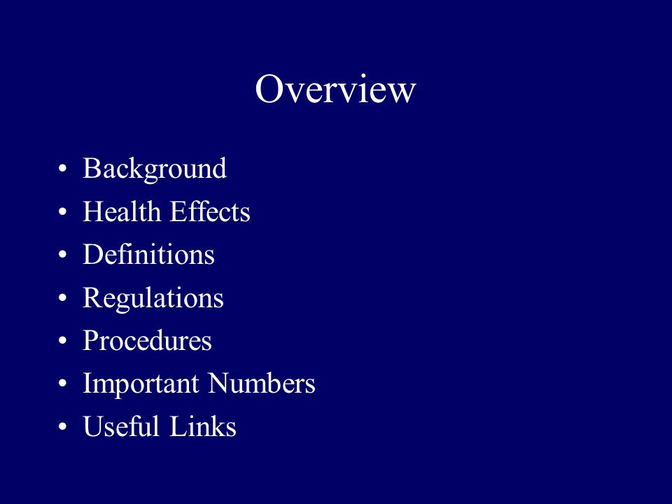 Overview Background Health Effects Definitions Regulations Procedures Important Numbers Useful Links
