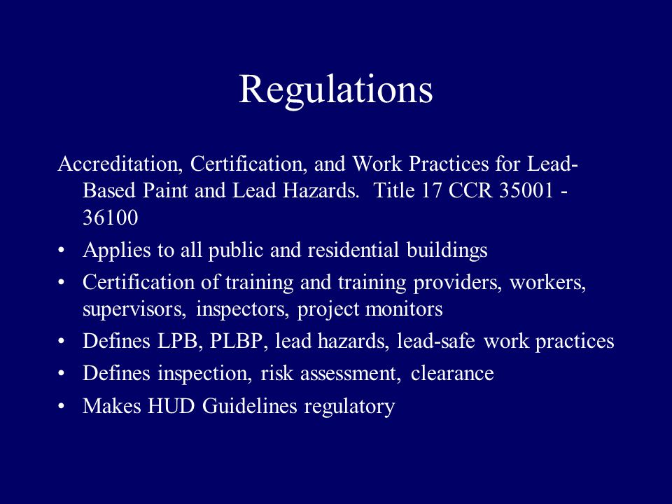 Regulations Accreditation, Certification, and Work Practices for Lead- Based Paint and Lead Hazards.
