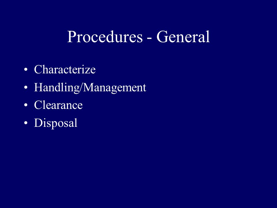Procedures - General Characterize Handling/Management Clearance Disposal
