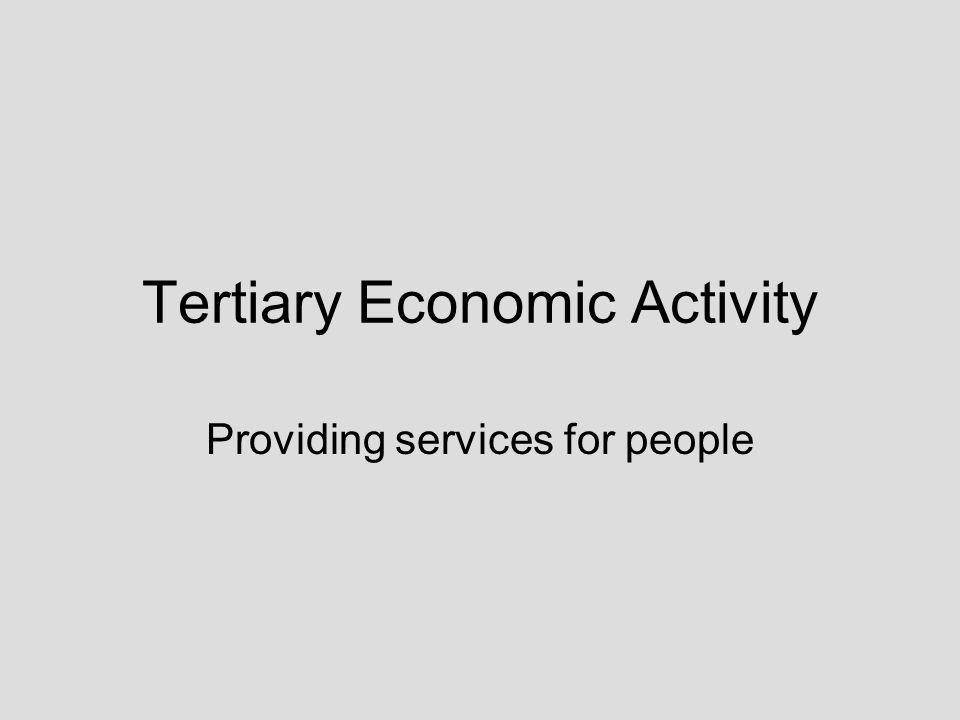 Tertiary Economic Activity Providing services for people