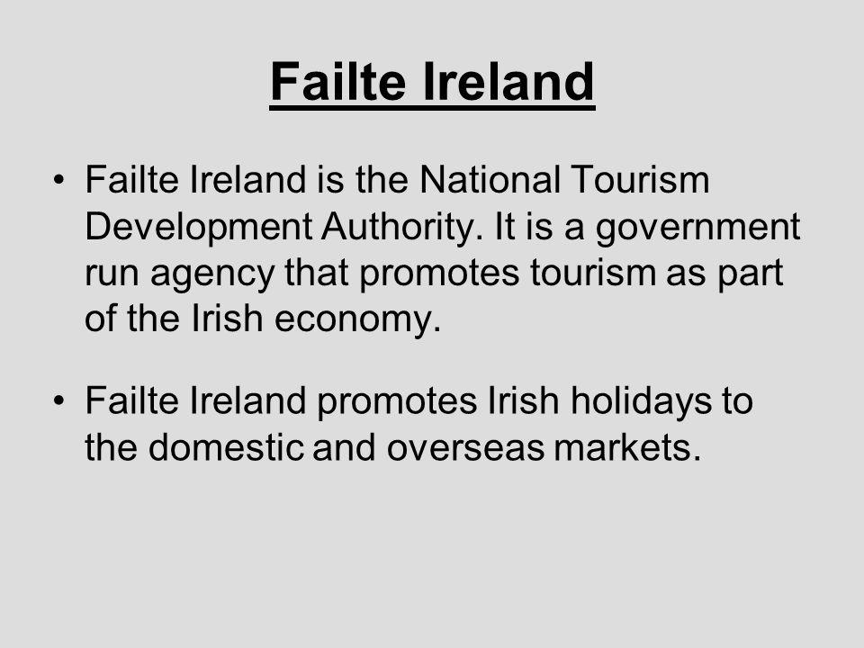 Failte Ireland Failte Ireland is the National Tourism Development Authority.