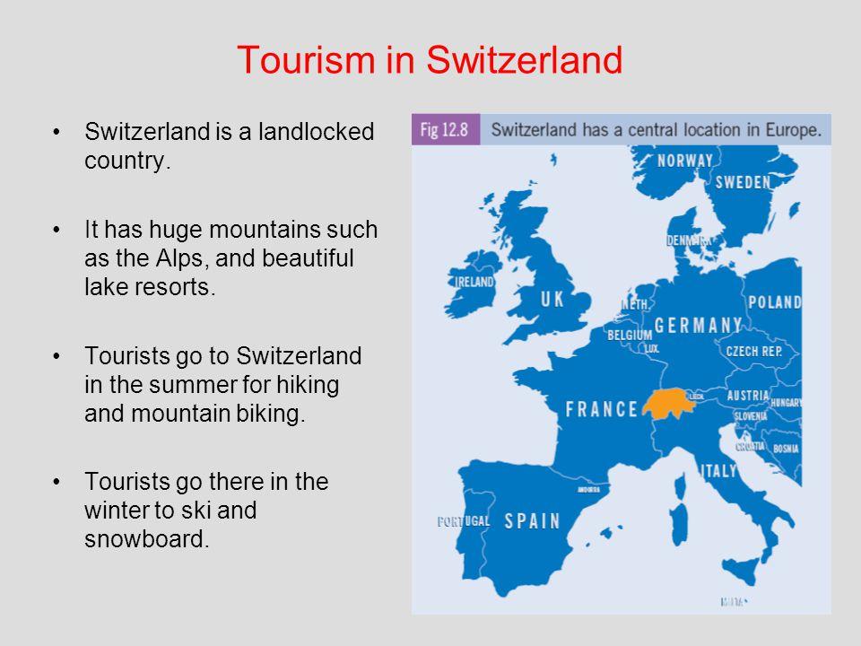 Tourism in Switzerland Switzerland is a landlocked country.