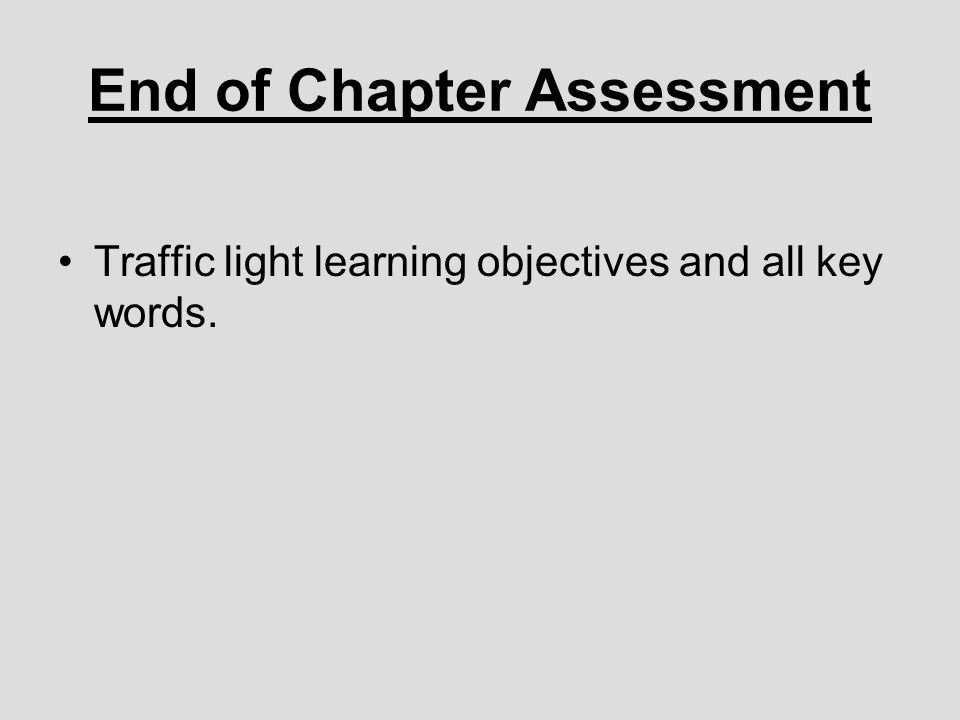 End of Chapter Assessment Traffic light learning objectives and all key words.