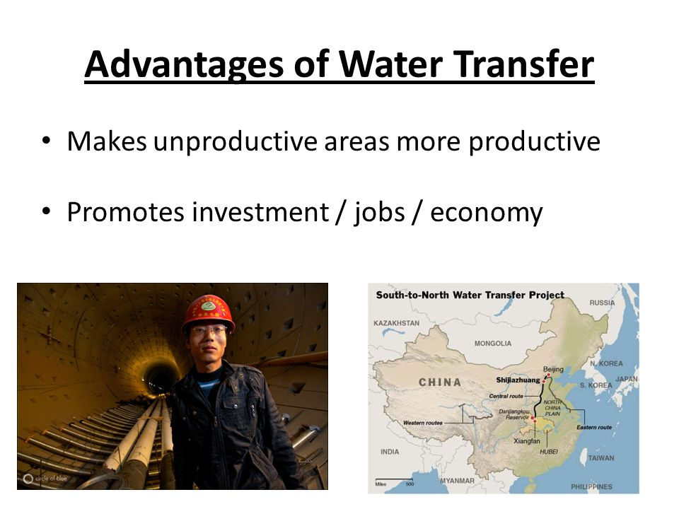 Advantages of Water Transfer Makes unproductive areas more productive Promotes investment / jobs / economy