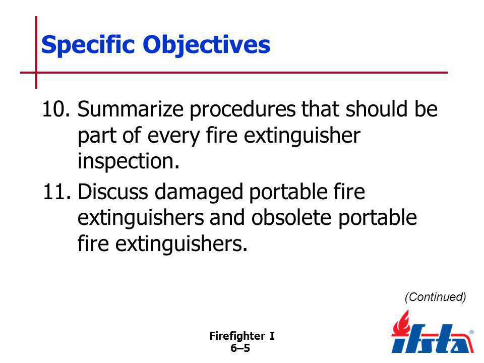 Firefighter I 6–6 Specific Objectives 12.Operate a stored pressure water extinguisher.