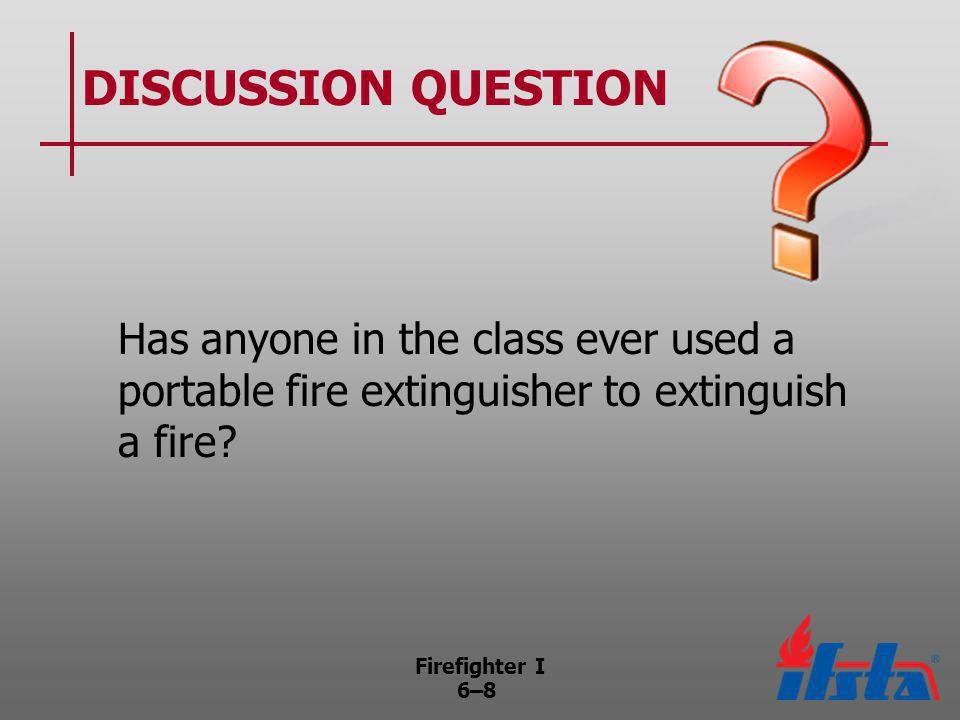 Firefighter I 6–59 Obsolete Portable Fire Extinguishers In 1969 –American manufacturers stopped making inverting-type extinguishers –Manufacturing of extinguishers made of copper or brass with cylinders soft soldered or riveted together discontinued (Continued)