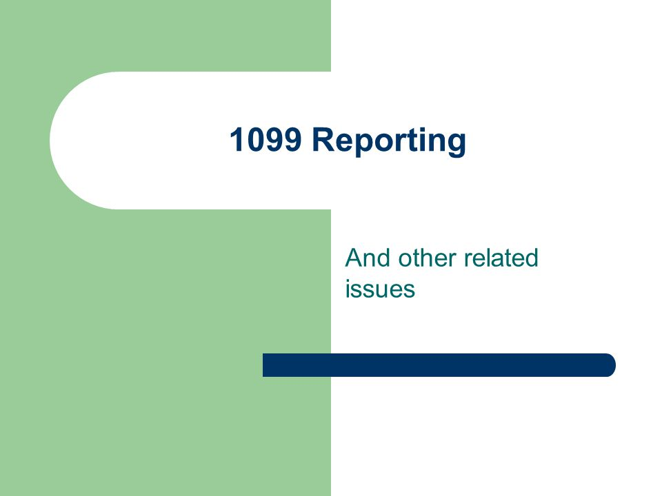 1099 Reporting And other related issues