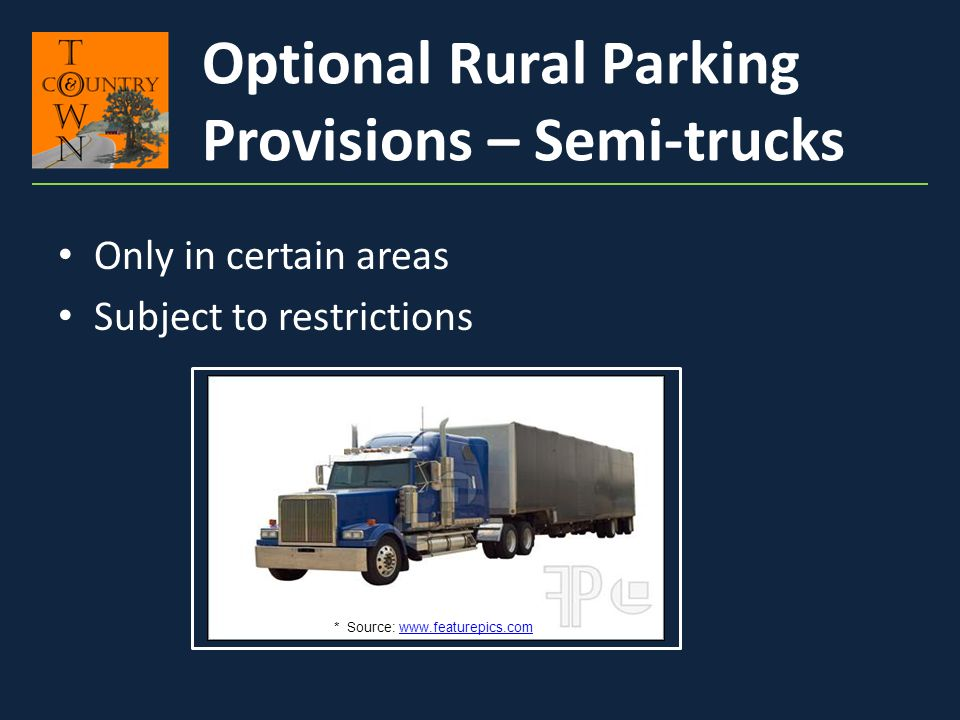 Only in certain areas Subject to restrictions Optional Rural Parking Provisions – Semi-trucks * Source: www.featurepics.comwww.featurepics.com