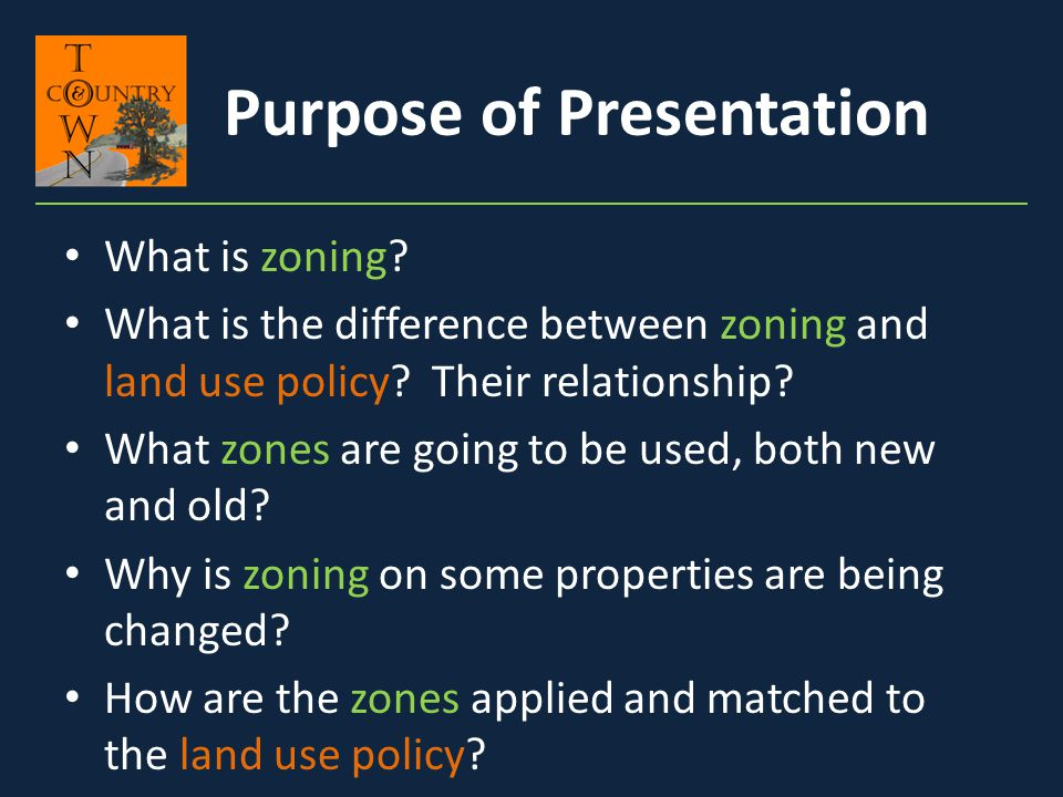 What is zoning? What is the difference between zoning and land use policy? Their relationship? What zones are going to be used, both new and old? Why