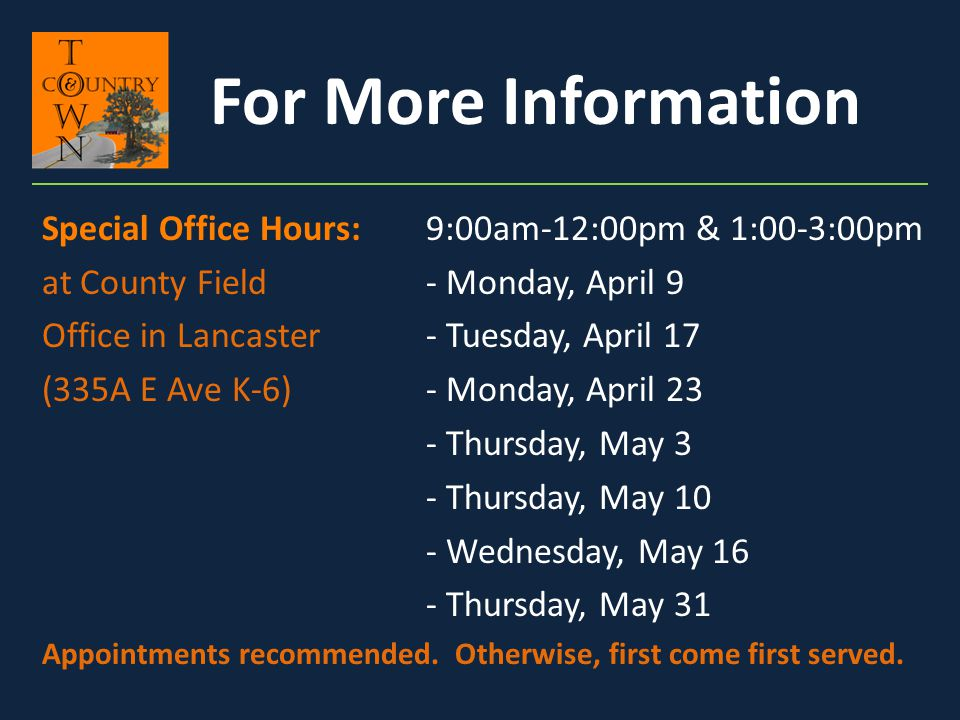 For More Information Special Office Hours:9:00am-12:00pm & 1:00-3:00pm at County Field- Monday, April 9 Office in Lancaster- Tuesday, April 17 (335A E