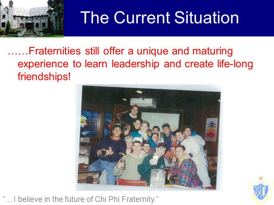 ……Fraternities still offer a unique and maturing experience to learn leadership and create life-long friendships.