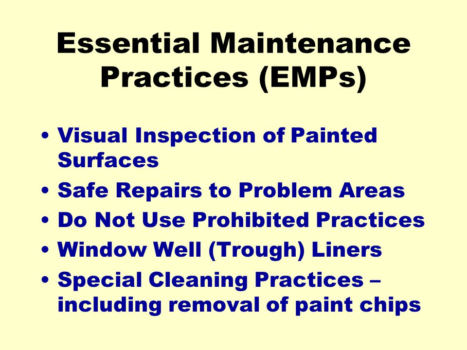 Essential Maintenance Practices (EMPs) Visual Inspection of Painted Surfaces Safe Repairs to Problem Areas Do Not Use Prohibited Practices Window Well (Trough) Liners Special Cleaning Practices – including removal of paint chips