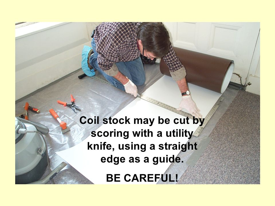 Coil stock may be cut by scoring with a utility knife, using a straight edge as a guide. BE CAREFUL!