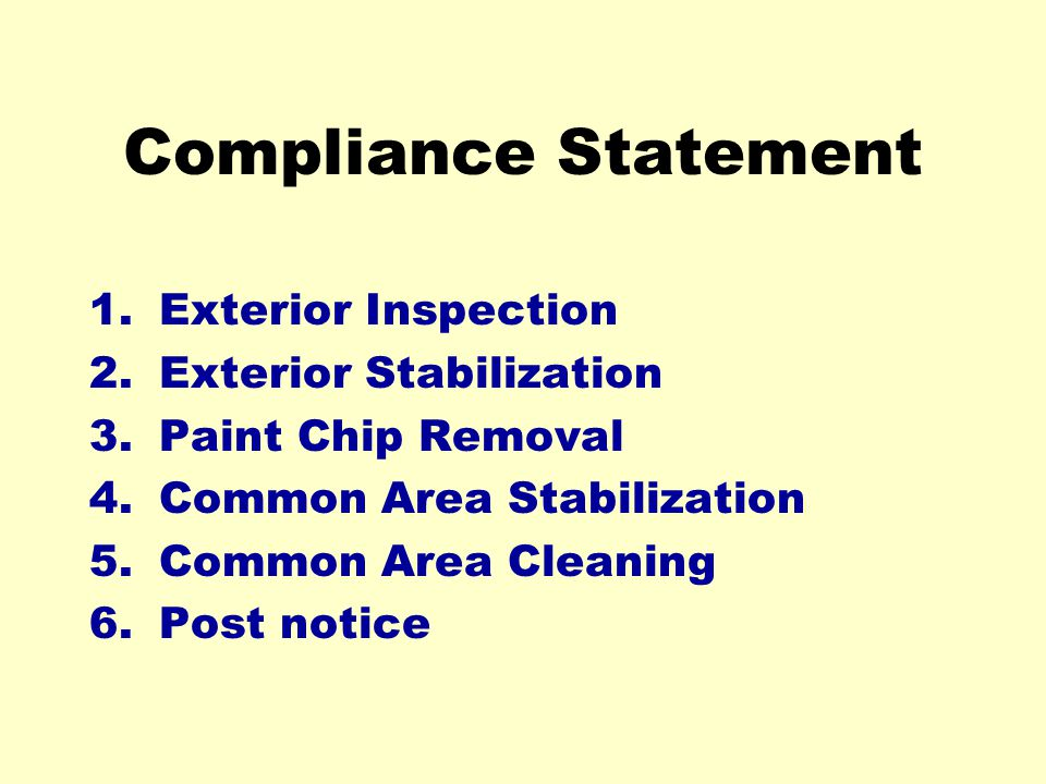 Compliance Statement 1.Exterior Inspection 2.Exterior Stabilization 3.Paint Chip Removal 4.Common Area Stabilization 5.Common Area Cleaning 6.Post not