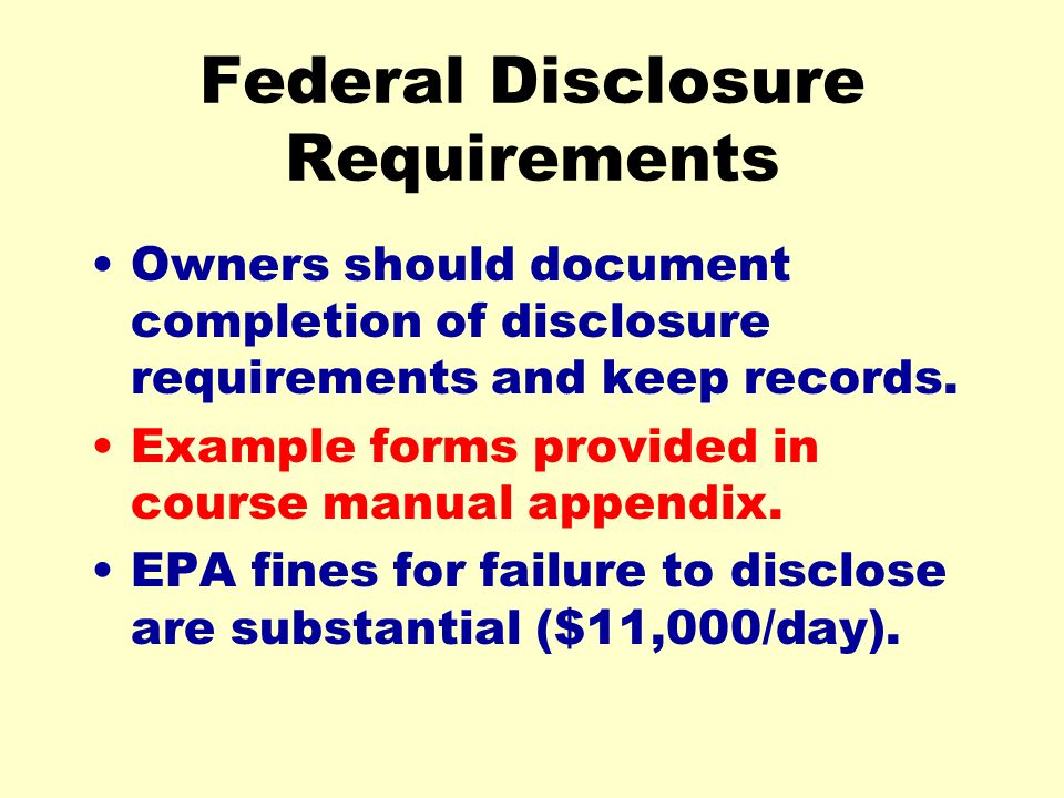 Federal Disclosure Requirements Owners should document completion of disclosure requirements and keep records. Example forms provided in course manual