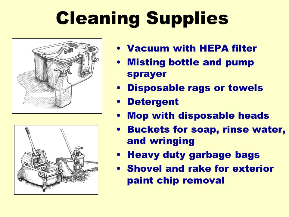 Cleaning Supplies Vacuum with HEPA filter Misting bottle and pump sprayer Disposable rags or towels Detergent Mop with disposable heads Buckets for so
