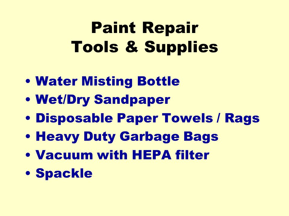 Paint Repair Tools & Supplies Water Misting Bottle Wet/Dry Sandpaper Disposable Paper Towels / Rags Heavy Duty Garbage Bags Vacuum with HEPA filter Spackle