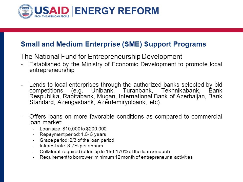 Small and Medium Enterprise (SME) Support Programs The National Fund for Entrepreneurship Development -Established by the Ministry of Economic Develop
