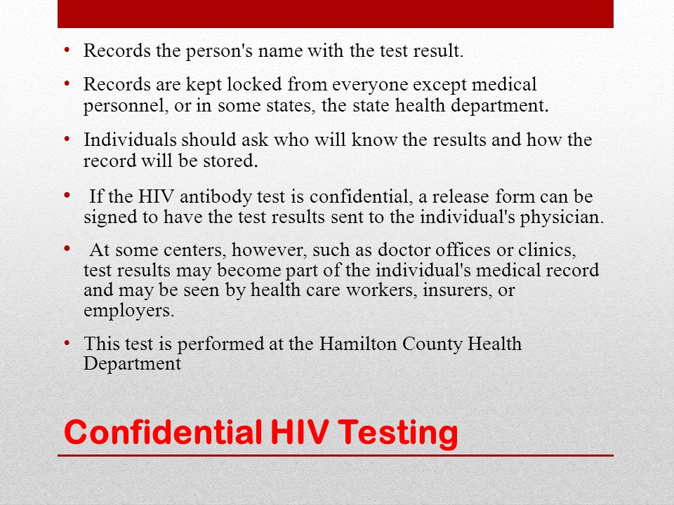 Confidential HIV Testing Records the person's name with the test result. Records are kept locked from everyone except medical personnel, or in some st