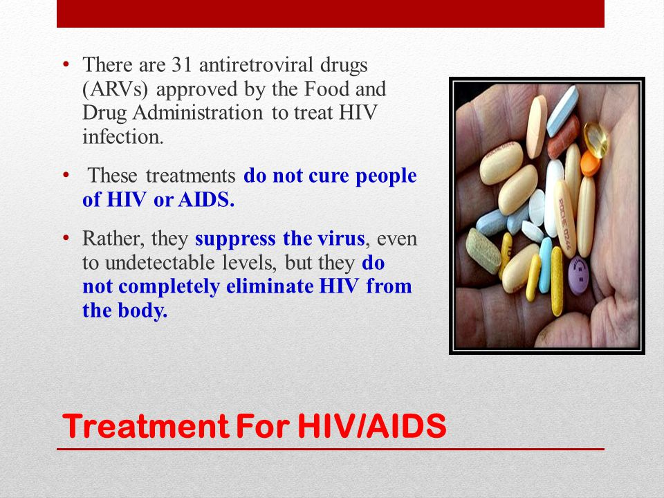 Treatment For HIV/AIDS There are 31 antiretroviral drugs (ARVs) approved by the Food and Drug Administration to treat HIV infection. These treatments