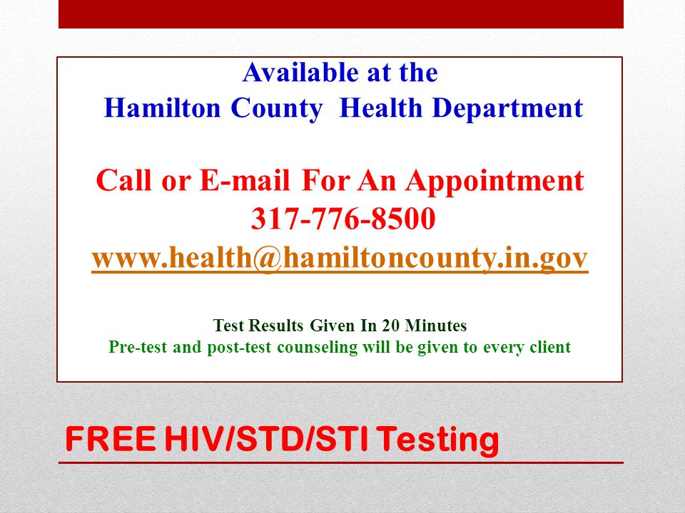 FREE HIV/STD/STI Testing Available at the Hamilton County Health Department Call or E-mail For An Appointment 317-776-8500 www.health@hamiltoncounty.i