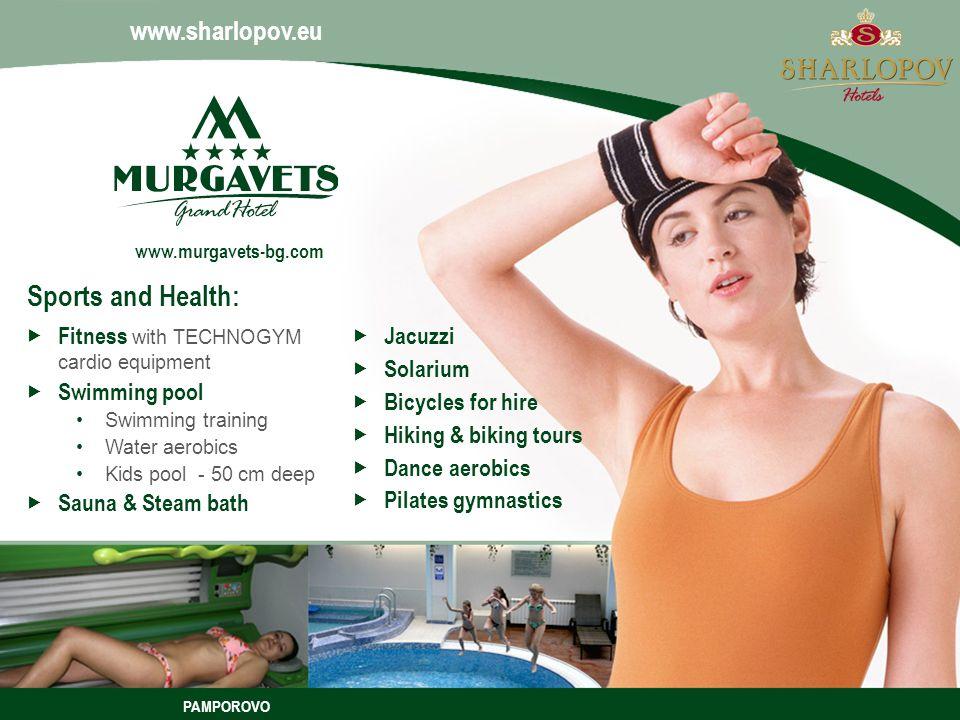 PAMPOROVO www.sharlopov.eu Sports and Health: www.murgavets-bg.com Fitness with TECHNOGYM cardio equipment Swimming pool Swimming training Water aerob