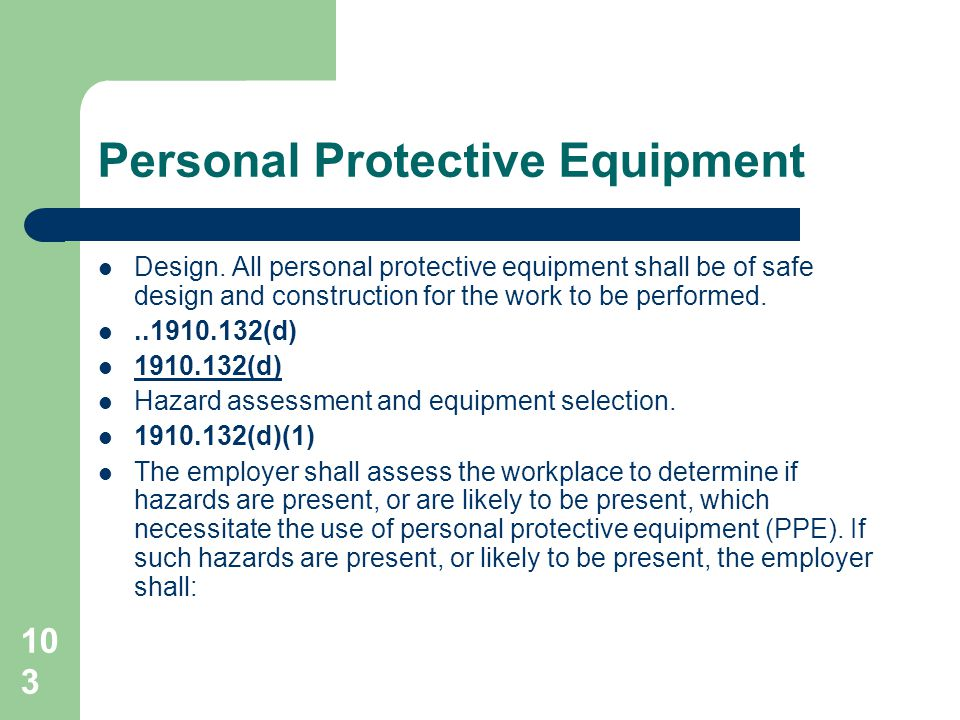 103 Personal Protective Equipment Design. All personal protective equipment shall be of safe design and construction for the work to be performed...19
