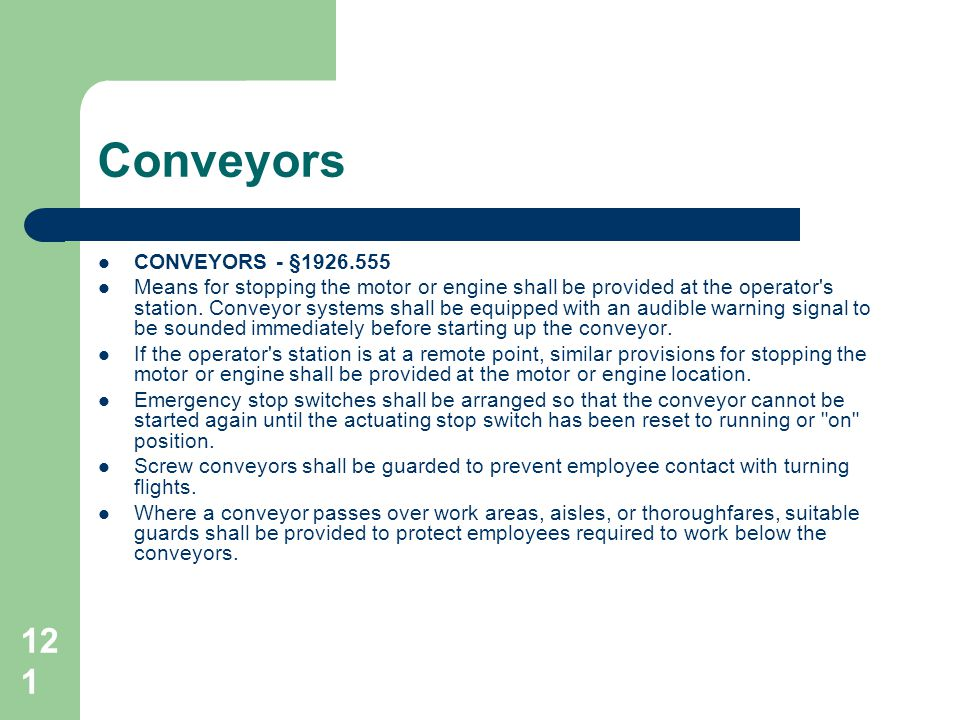 121 Conveyors CONVEYORS - §1926.555 Means for stopping the motor or engine shall be provided at the operator's station. Conveyor systems shall be equi